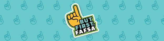 Title: Artwork: But First, FAFSA Logo - Description: But First, FAFSA